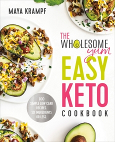 The Wholesome Yum Easy Keto Cookbook: 100 Simple Low Carb Recipes. 10 Ingredients or Less, Krampf, Maya