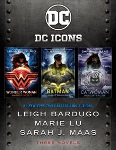 The DC Icons Series, Lu, Marie & Maas, Sarah J. & Bardugo, Leigh