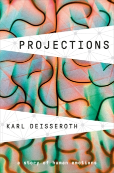 Projections: A Story of Human Emotions, Deisseroth, Karl