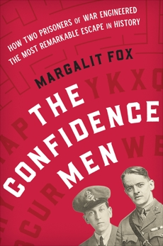 The Confidence Men: How Two Prisoners of War Engineered the Most Remarkable Escape in History, Fox, Margalit