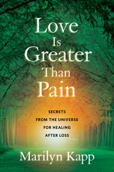 Love Is Greater Than Pain: Secrets from the Universe for Healing After Loss, Kapp, Marilyn