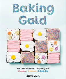 Baking Gold: How to Bake (Almost) Everything with 3 Doughs, 2 Batters, and 1 Magic Mix, Curl, Jami