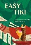 Easy Tiki: A Modern Revival with 60 Recipes, Frechette, Chloe