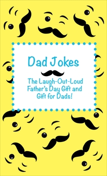 Dad Jokes: The Laugh Out Loud Fathers Day Gift, Gift for Dads, and Gift for Grandpas!, Joke Books for Kids