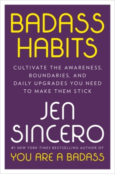 Badass Habits: Cultivate the Awareness, Boundaries, and Daily Upgrades You Need to Make Them Stick, Sincero, Jen