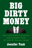 Big Dirty Money: The Shocking Injustice and Unseen Cost of White Collar Crime, Taub, Jennifer