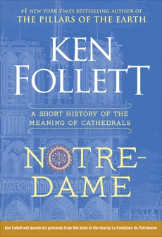 Notre-Dame: A Short History of the Meaning of Cathedrals, Follett, Ken