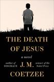 The Death of Jesus: A Novel, Coetzee, J. M.
