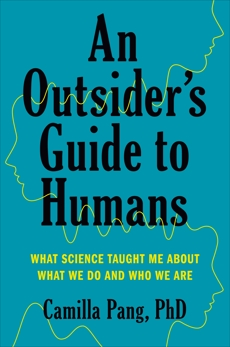 An Outsider's Guide to Humans: What Science Taught Me About What We Do and Who We Are