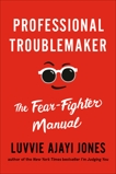 Professional Troublemaker: The Fear-Fighter Manual, Ajayi Jones, Luvvie