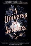 A Universe of Wishes: A We Need Diverse Books Anthology,