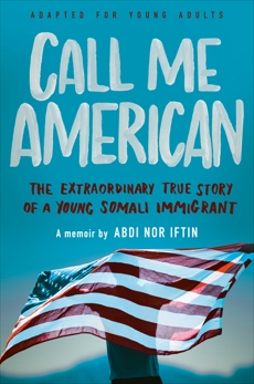 Call Me American (Adapted for Young Adults): The Extraordinary True Story of a Young Somali Immigrant, Iftin, Abdi Nor