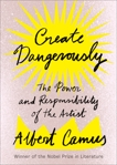 Create Dangerously: The Power and Responsibility of the Artist, Camus, Albert