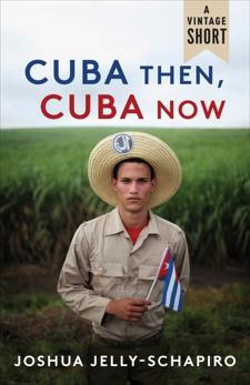 Cuba Then, Cuba Now, Jelly-Schapiro, Joshua