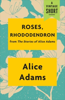 Roses, Rhododendron: from The Stories of Alice Adams, Adams, Alice
