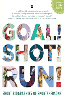Goal! Shot! Run!: Short Biographies of Sportspersons, HarperCollins Publishers India