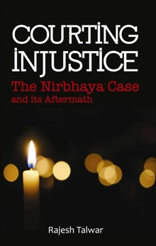 Courting Injustice: The Nirbhaya Case and Its Aftermath, Talwar, Rajesh