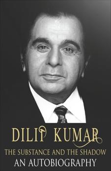 Dilip Kumar: The Substance and the Shadow, Kumar, Dilip