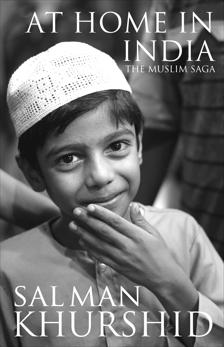 At Home in India: The Muslim Saga, Khurshid, Salman