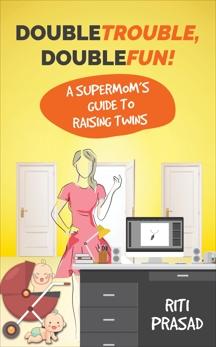 Double Trouble, Double Fun!: A Supermom's Guide to Raising Twins, Prasad, Riti