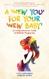 A 'New You' for Your 'New Baby': A Comprehensive Guide to Holistic Pregnancy, Subberwal, Preeti & Arora, Bhumika