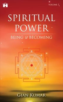 Spiritual Power: Being & Becoming - Volume 1, Kumar, Gian
