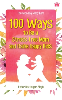 100 Ways to Be a Stress-free Mom and Raise Happy Kids