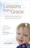 Lessons from Grace: What a Baby Taught Me about Living and Loving, Girish, Uma