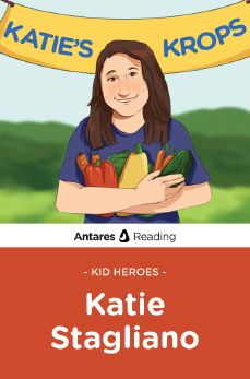 Kid Heroes: Katie Stagliano, Antares Reading