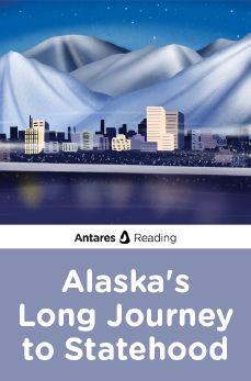 Alaska's Long Journey to Statehood, Antares Reading