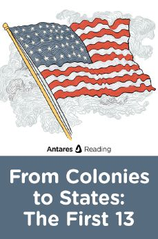 From Colonies to States: The First 13, Antares Reading