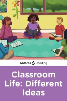 Classroom Life: Different Ideas, Antares Reading