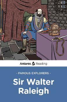 Famous Explorers: Sir Walter Raleigh, Antares Reading