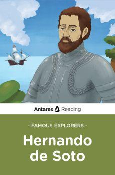 Famous Explorers: Hernando De Soto, Antares Reading