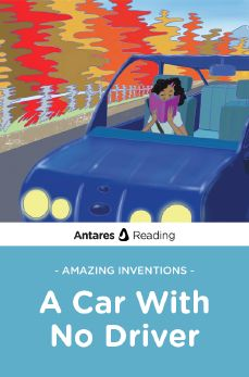 Amazing Inventions: A Car With No Driver, Antares Reading