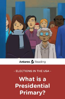 Elections in the USA: What is a Presidential Primary?, Antares Reading