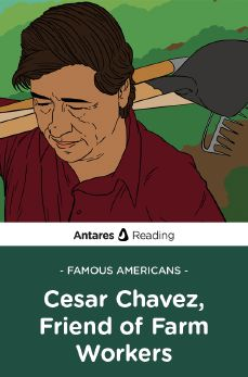 Famous Americans: Cesar Chavez, Friend of Farm Workers, Antares Reading