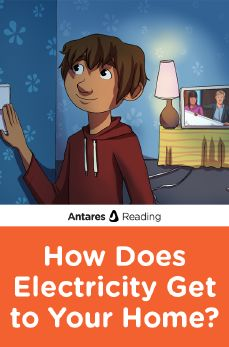 How Does Electricity Get to Your Home?, Antares Reading