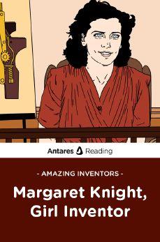 Amazing Inventors: Margaret Knight, Girl Inventor, Antares Reading