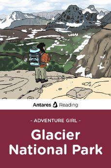 Glacier National Park (Adventure Girl Series), Antares Reading