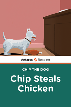 Chip Steals Chicken (Chip the Dog Series), Antares Reading