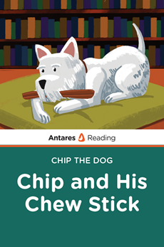 Chip and His Chew Stick (Chip the Dog Series), Antares Reading