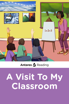 A Visit To My Classroom, Antares Reading