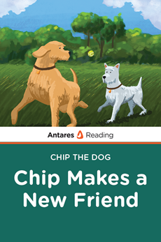 Chip Makes a New Friend (Chip the Dog Series), Antares Reading