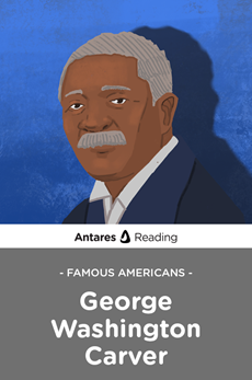 Famous Americans: George Washington Carver, Antares Reading