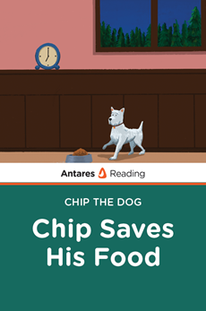 Chip Saves His Food (Chip the Dog Series), Antares Reading