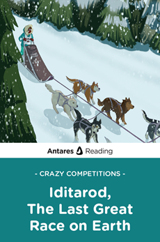 Crazy Competitions: Iditarod, The Last Great Race on Earth, Antares Reading