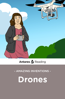Amazing Inventions: Drones, Antares Reading