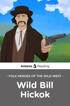 Folk Heroes of the Wild West: Wild Bill Hickok, Antares Reading