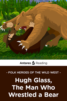 Folk Heroes of the Wild West: Hugh Glass, The Man Who Wrestled a Bear, Antares Reading